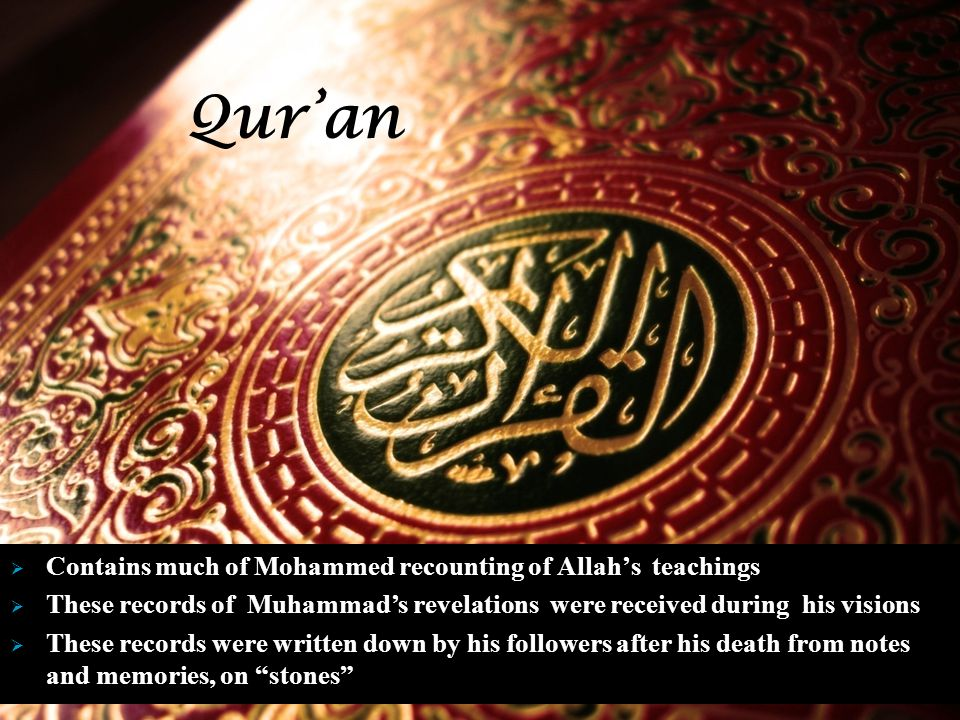 Qur'an Contains much of Mohammed recounting of Allah's teachings