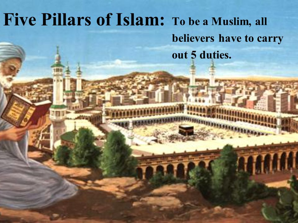 Five Pillars of Islam: To be a Muslim, all believers have to carry