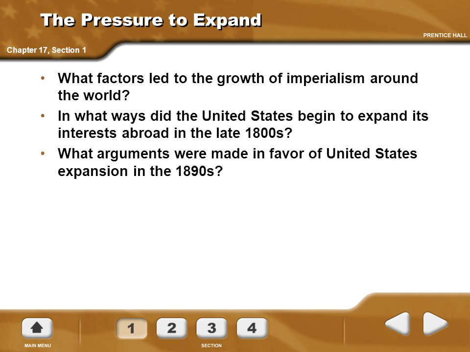 The Pressure to Expand Chapter 17, Section 1. What factors led to the growth of imperialism around the world