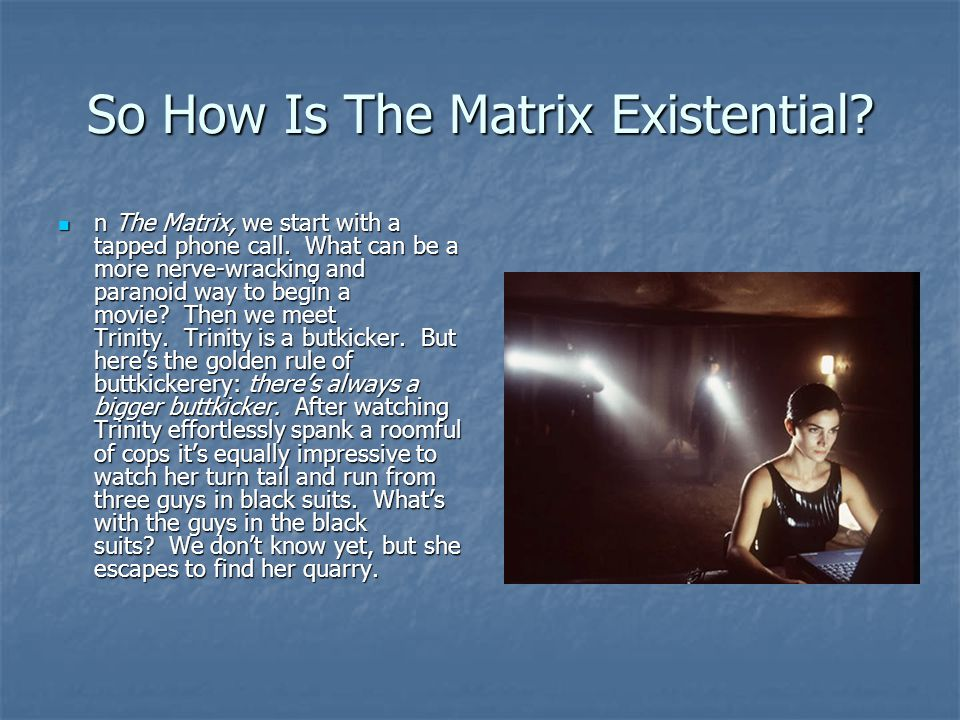 So How Is The Matrix Existential