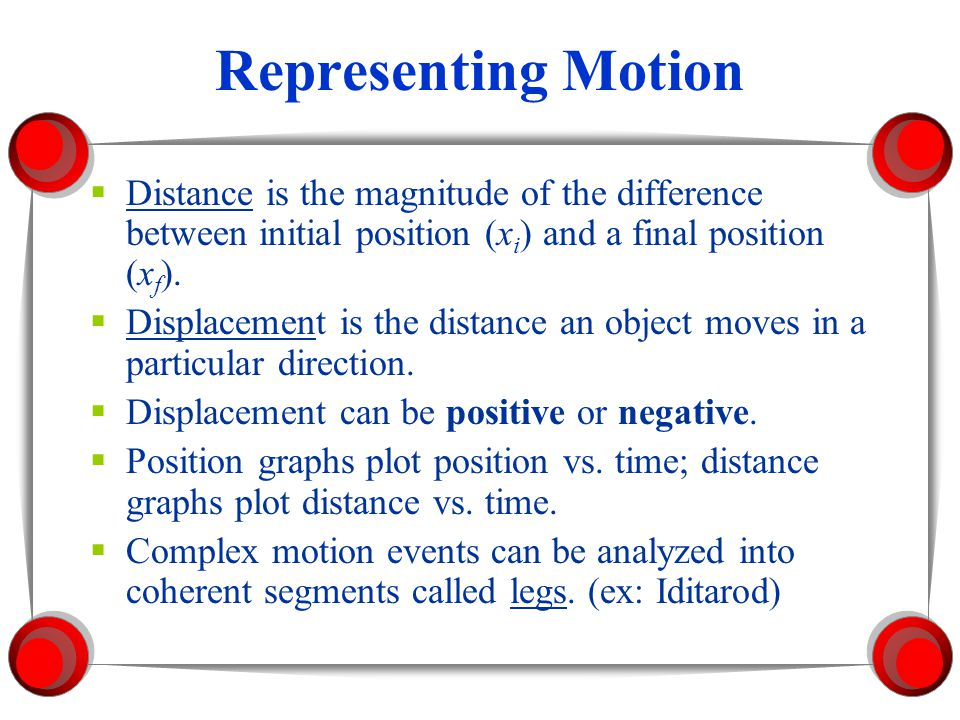 Representing Motion Distance is the magnitude of the difference between initial position (xi) and a final position (xf).