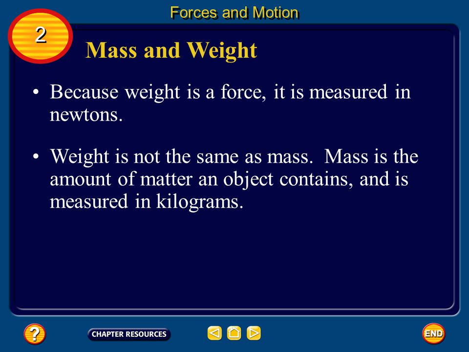 Forces and Motion 2. Mass and Weight. Because weight is a force, it is measured in newtons.