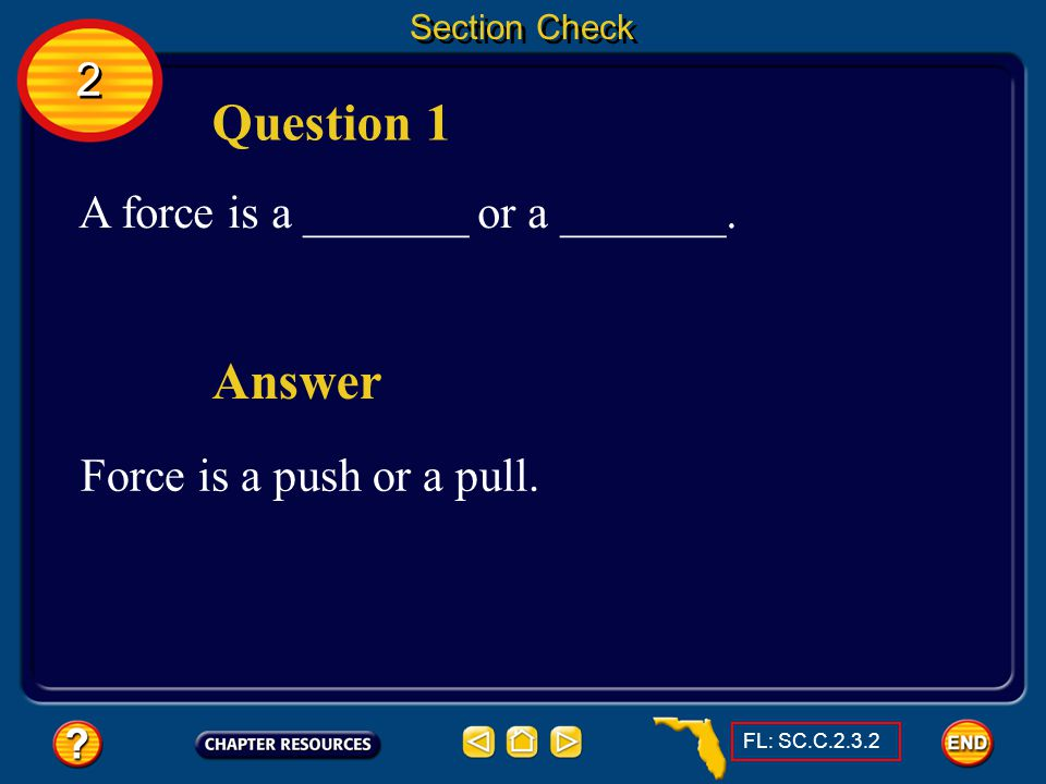 Question 1 Answer 2 A force is a _______ or a _______.