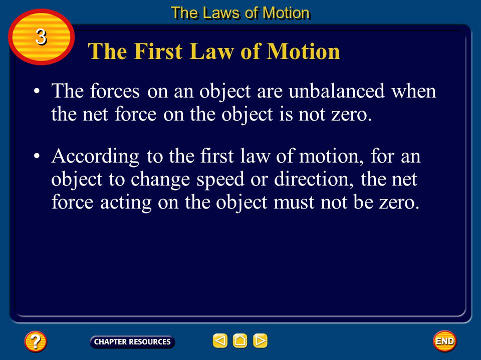 The Laws of Motion 3. The First Law of Motion. The forces on an object are unbalanced when the net force on the object is not zero.