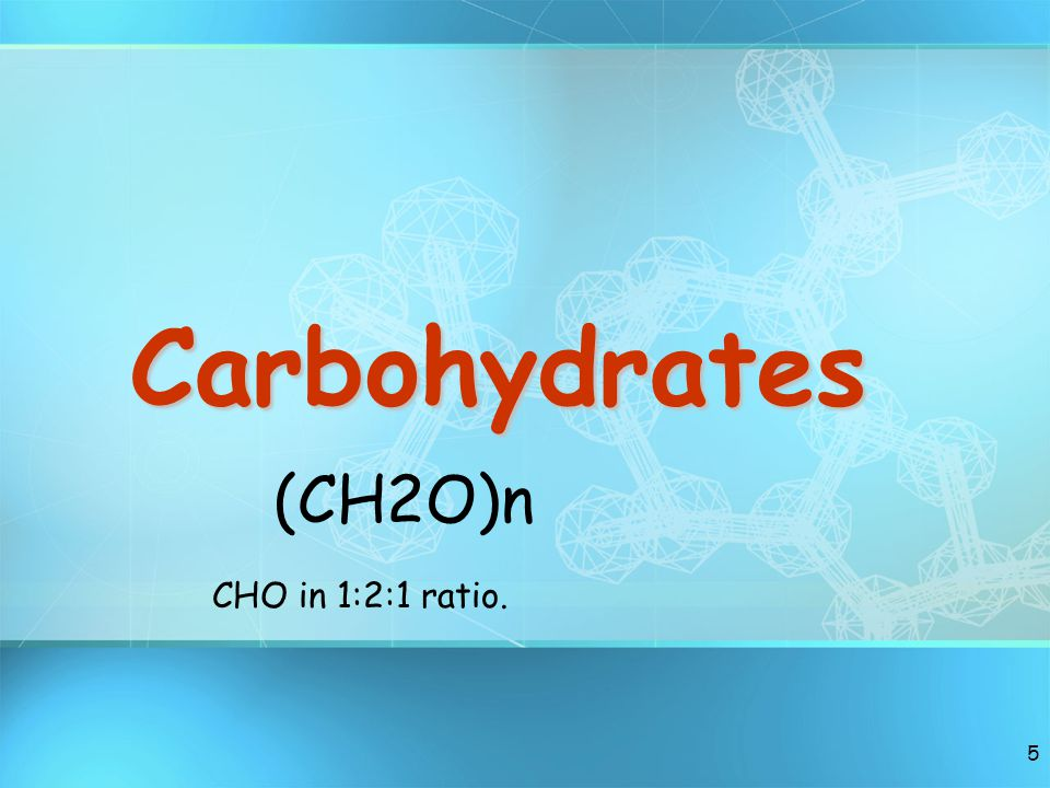 Carbohydrates (CH2O)n CHO in 1:2:1 ratio.