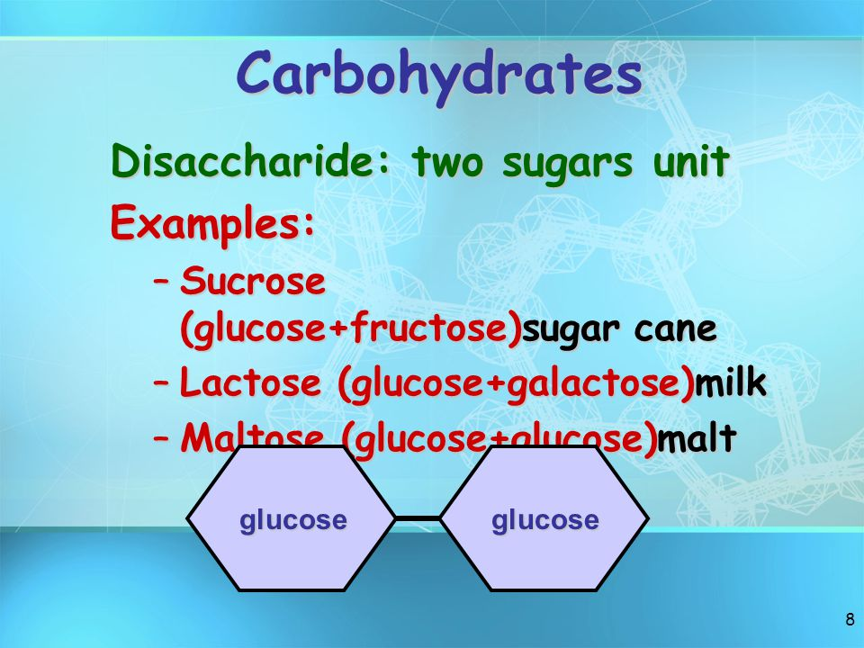 Carbohydrates Disaccharide: two sugars unit Examples: