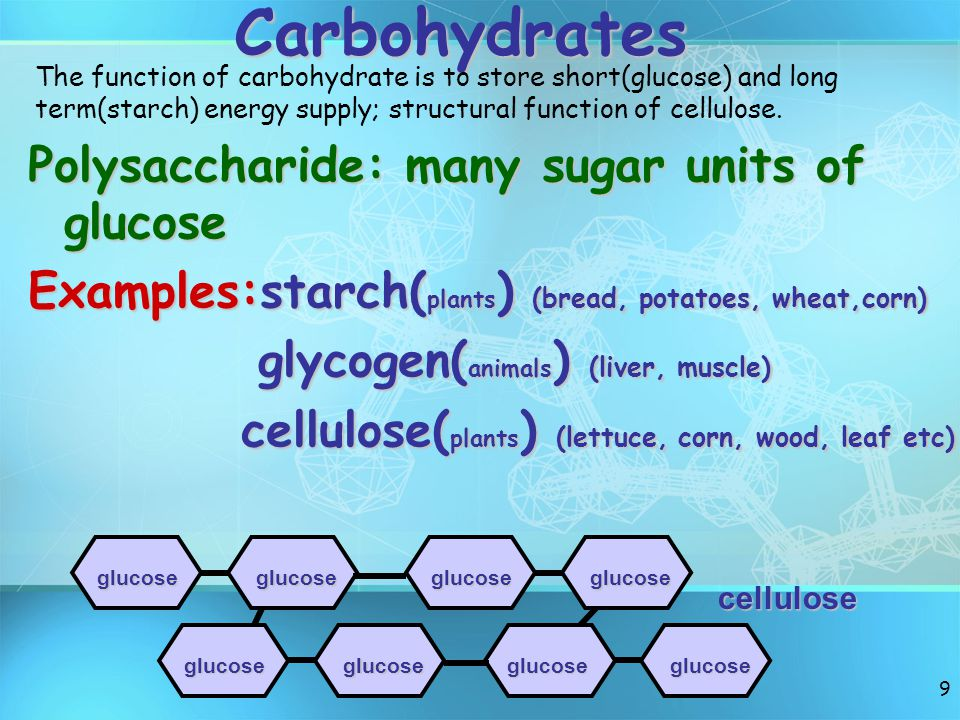 Carbohydrates Polysaccharide: many sugar units of glucose