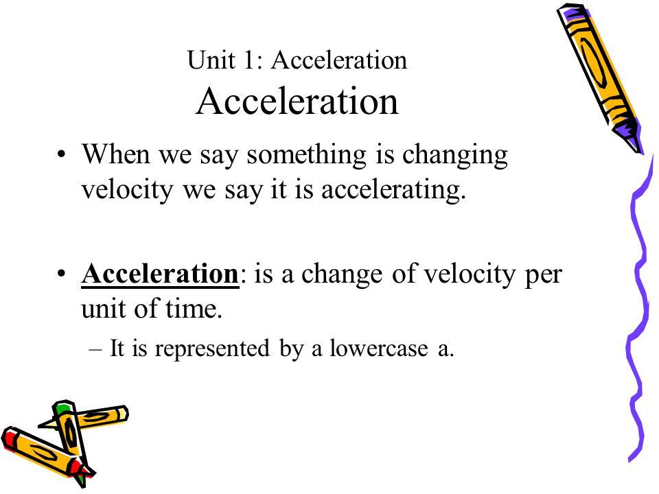 Unit 1: Acceleration Acceleration