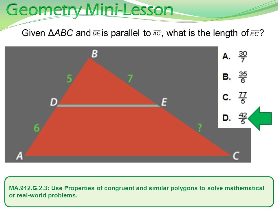 Geometry Mini-Lesson Given ΔABC and is parallel to , what is the length of