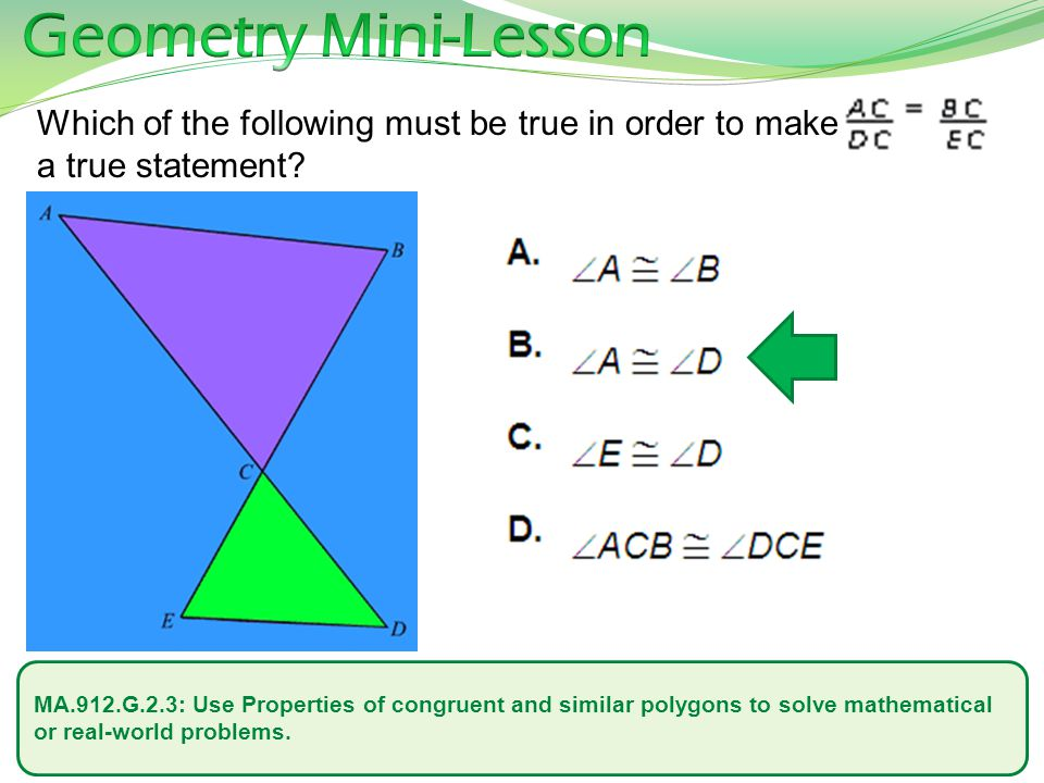 Geometry Mini-Lesson Which of the following must be true in order to make a true statement