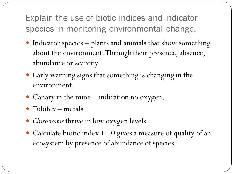 Explain the use of biotic indices and indicator species in monitoring environmental change.