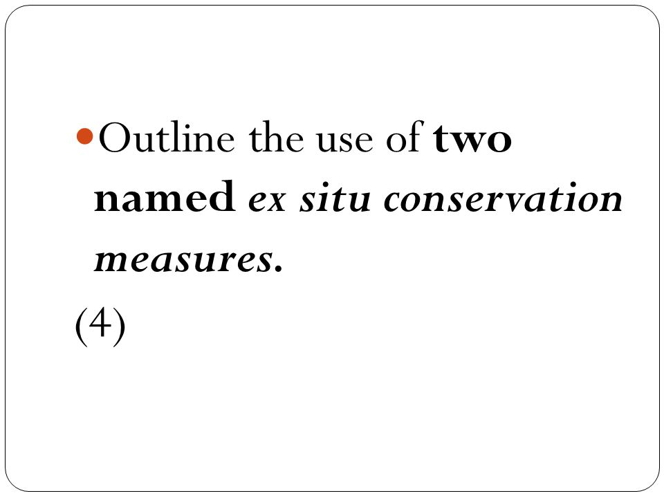 Outline the use of two named ex situ conservation measures.