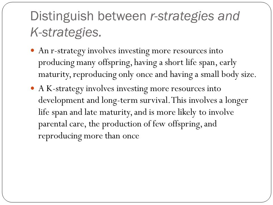 Distinguish between r-strategies and K-strategies.