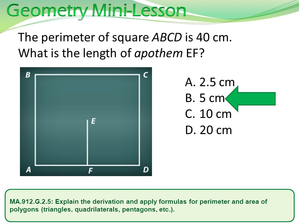 Geometry Mini-Lesson The perimeter of square ABCD is 40 cm. What is the length of apothem EF 2.5 cm.
