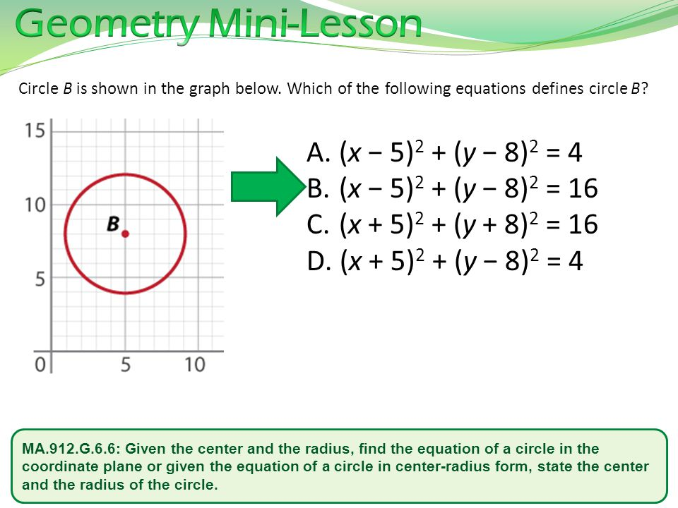 Geometry Mini-Lesson (x − 5)2 + (y − 8)2 = 4 (x − 5)2 + (y − 8)2 = 16