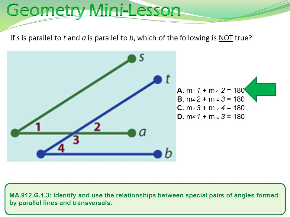 Geometry Mini-Lesson If s is parallel to t and a is parallel to b, which of the following is NOT true
