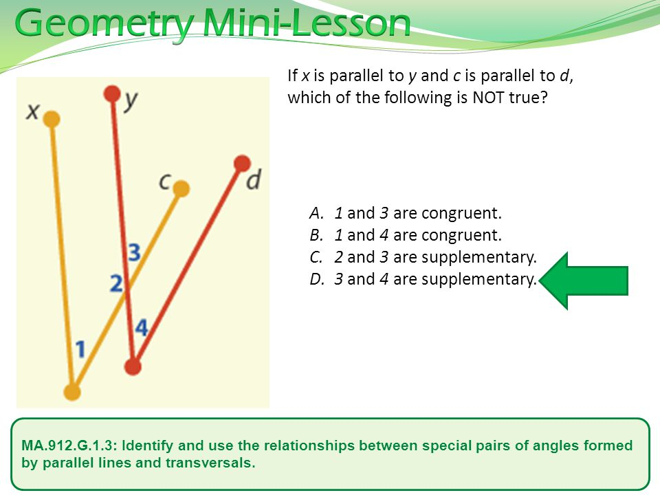 Geometry Mini-Lesson If x is parallel to y and c is parallel to d, which of the following is NOT true