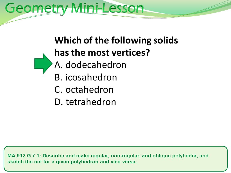 Geometry Mini-Lesson Which of the following solids has the most vertices dodecahedron. icosahedron.