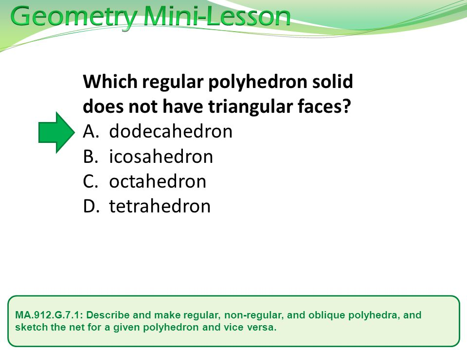 Geometry Mini-Lesson Which regular polyhedron solid does not have triangular faces dodecahedron. icosahedron.
