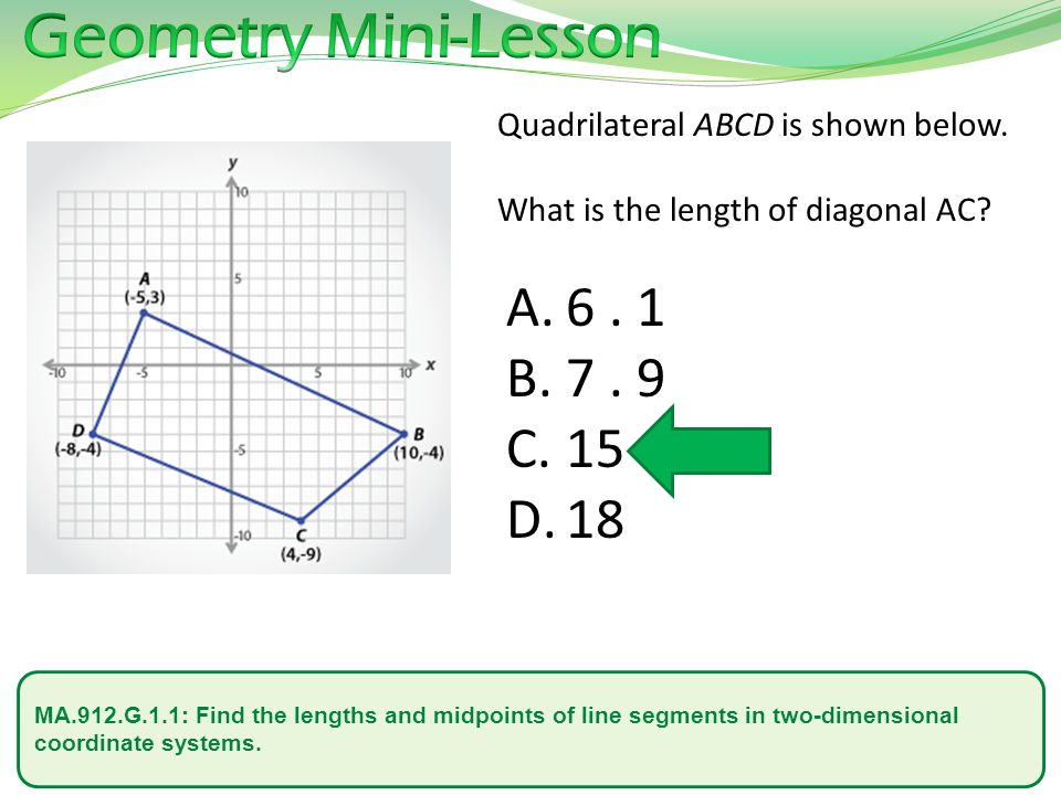 Geometry Mini-Lesson Quadrilateral ABCD is shown below. What is the length of diagonal AC 6 . 1.