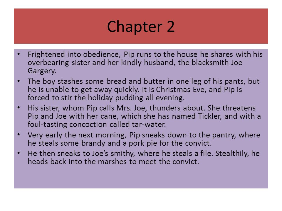 Chapter 2 Frightened into obedience, Pip runs to the house he shares with his overbearing sister and her kindly husband, the blacksmith Joe Gargery.