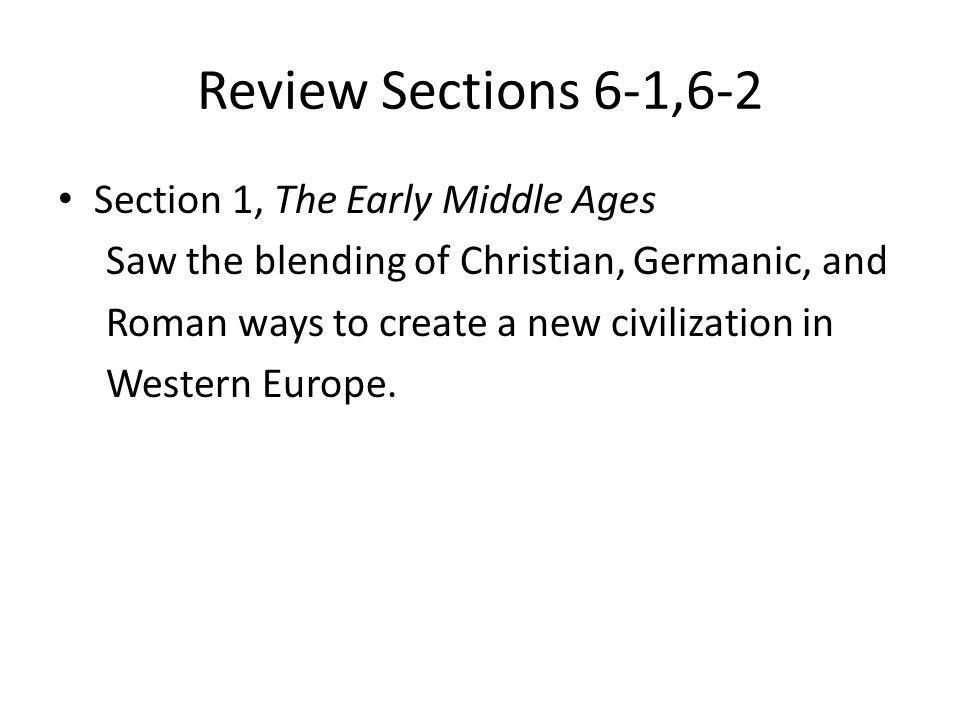 Review Sections 6-1,6-2 Section 1, The Early Middle Ages