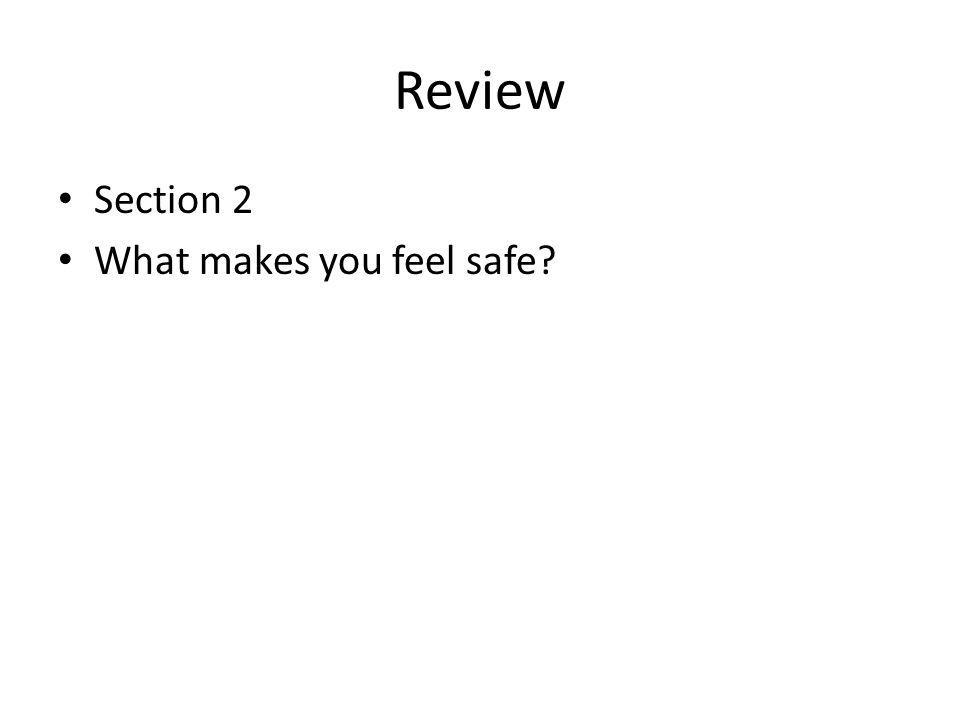 Review Section 2 What makes you feel safe