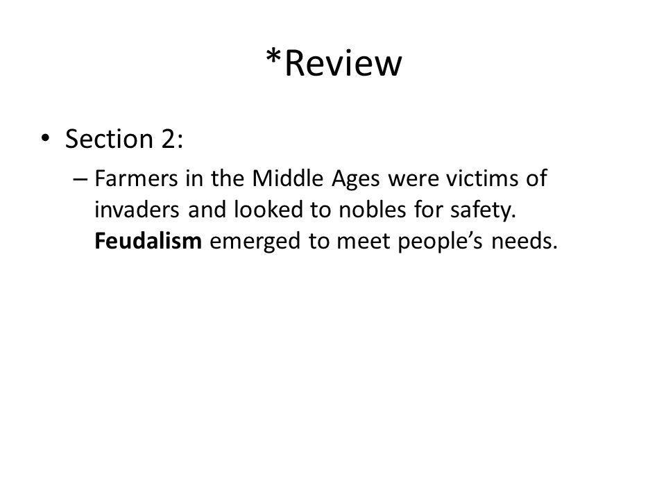 *Review Section 2: Farmers in the Middle Ages were victims of invaders and looked to nobles for safety.