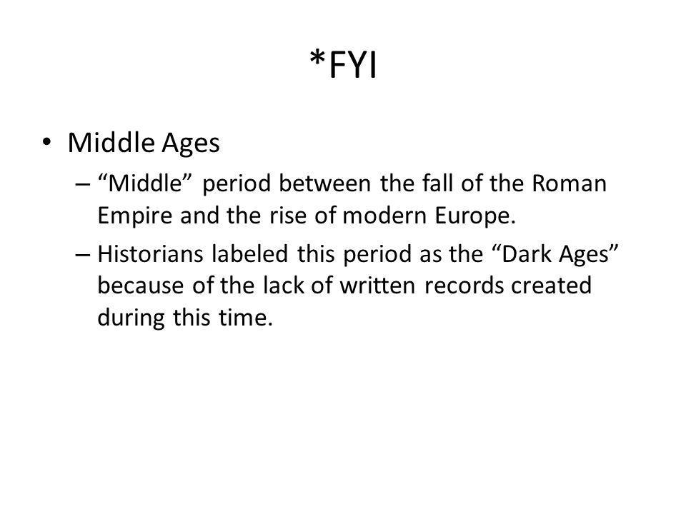 *FYI Middle Ages. Middle period between the fall of the Roman Empire and the rise of modern Europe.