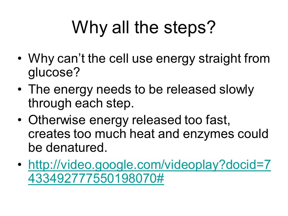 Why all the steps Why can't the cell use energy straight from glucose The energy needs to be released slowly through each step.