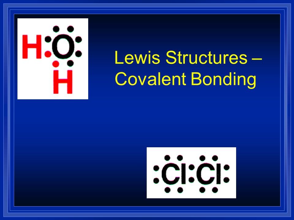 Lewis Structures –Covalent Bonding