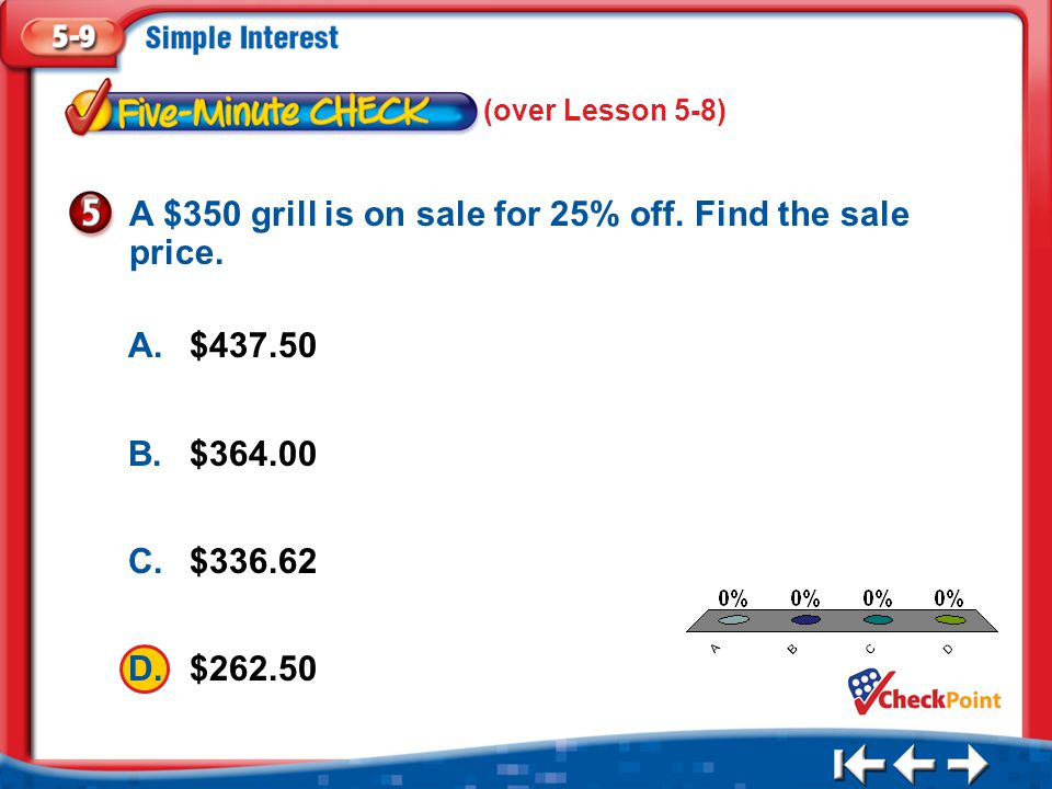 A $350 grill is on sale for 25% off. Find the sale price.