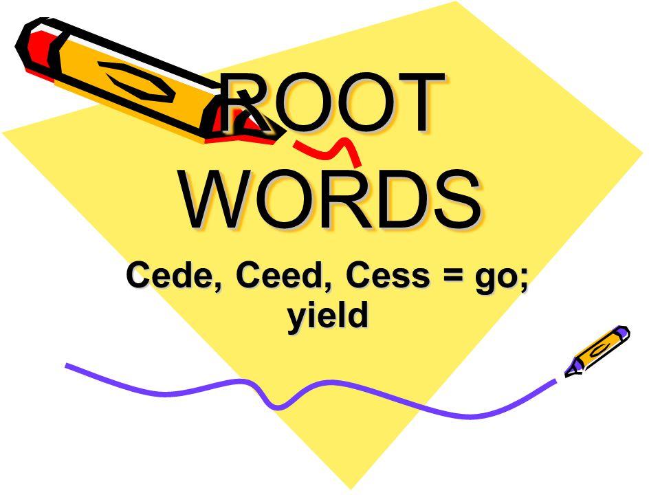 Cede, Ceed, Cess = go; yield