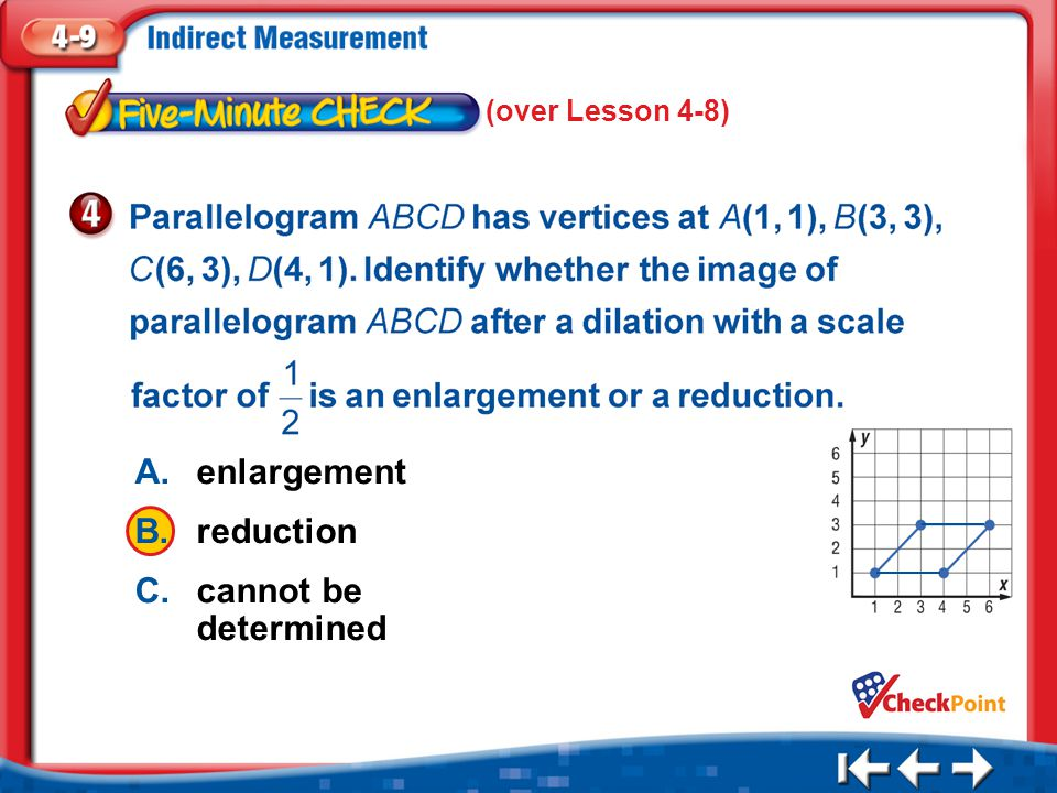 A. enlargement B. reduction C. cannot be determined (over Lesson 4-8)