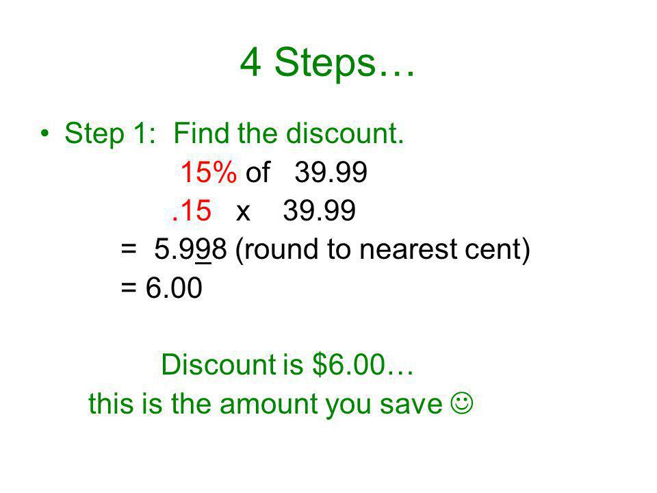 4 Steps… Step 1: Find the discount. 15% of 39.99 .15 x 39.99