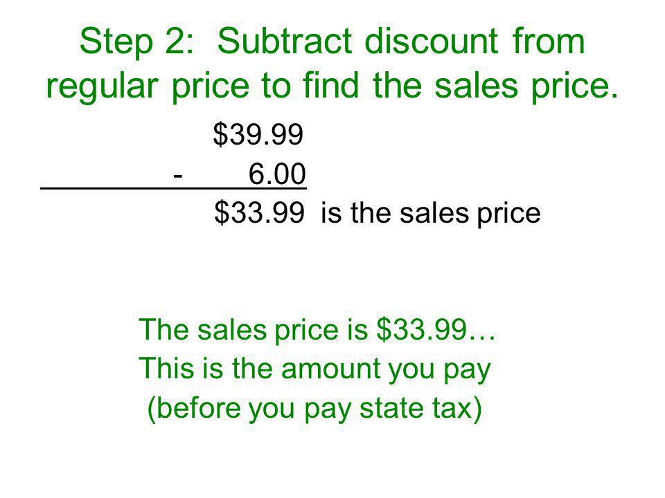 Step 2: Subtract discount from regular price to find the sales price.