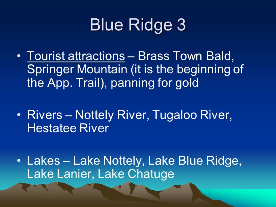 Blue Ridge 3 Tourist attractions – Brass Town Bald, Springer Mountain (it is the beginning of the App. Trail), panning for gold.
