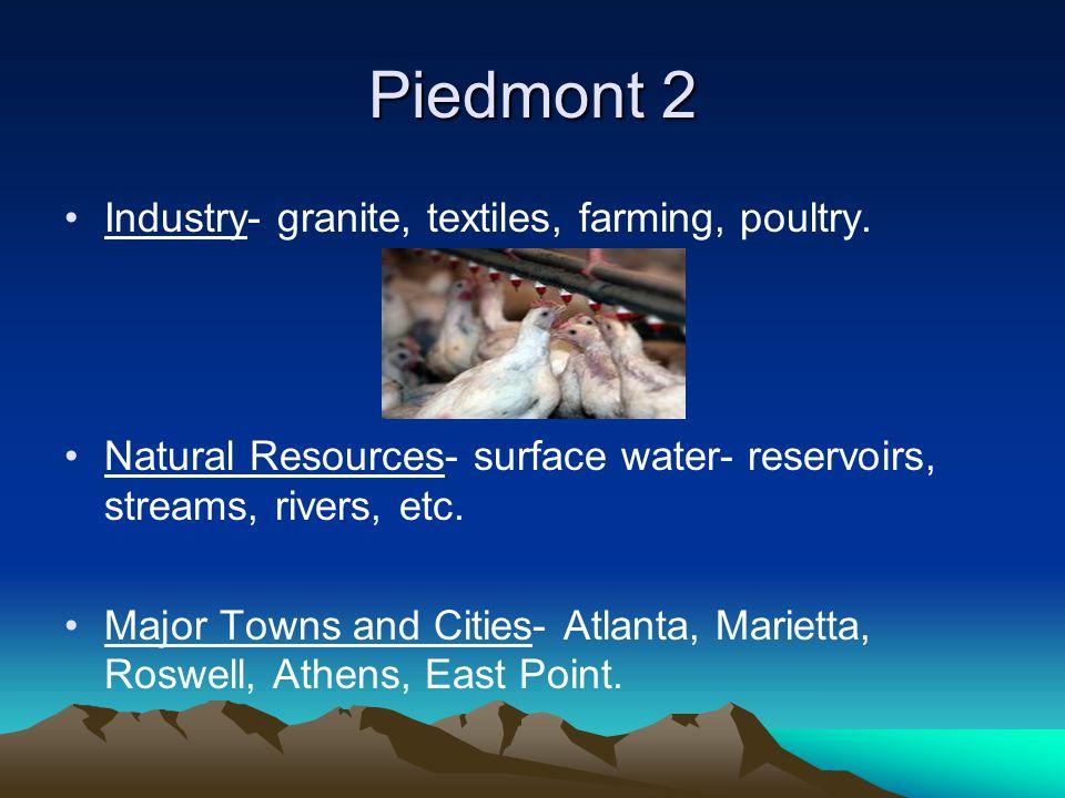 Piedmont 2 Industry- granite, textiles, farming, poultry.
