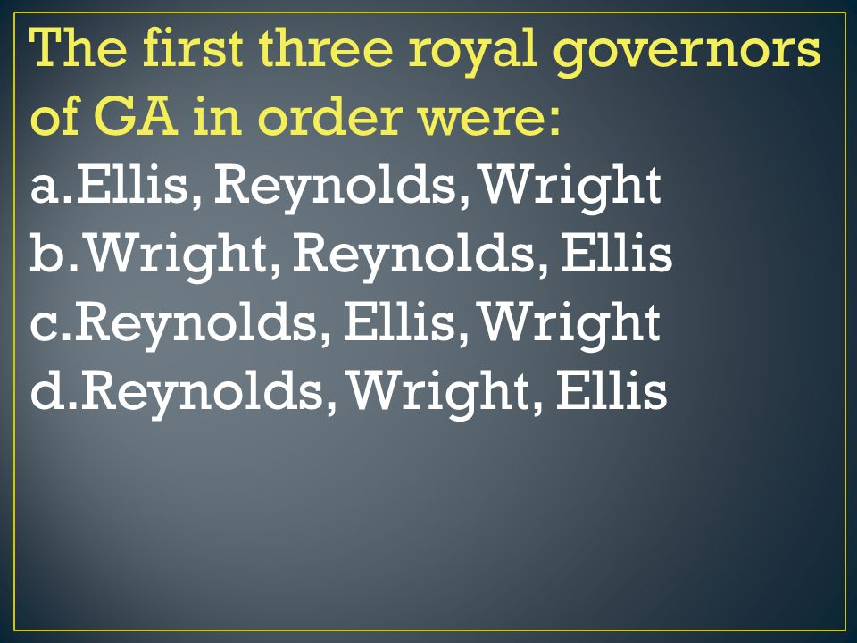 The first three royal governors of GA in order were: