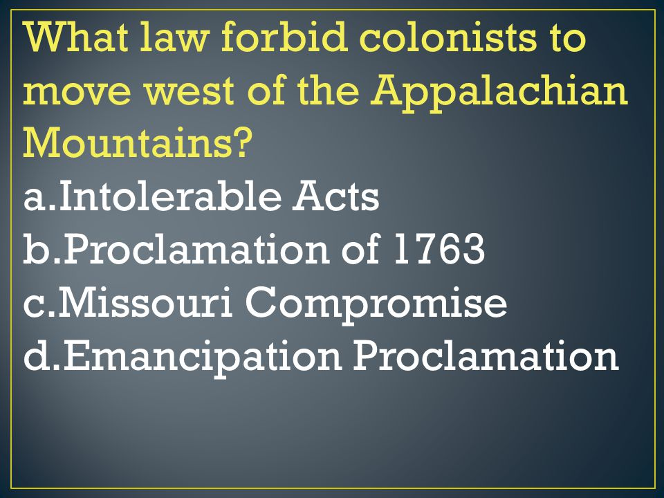What law forbid colonists to move west of the Appalachian Mountains