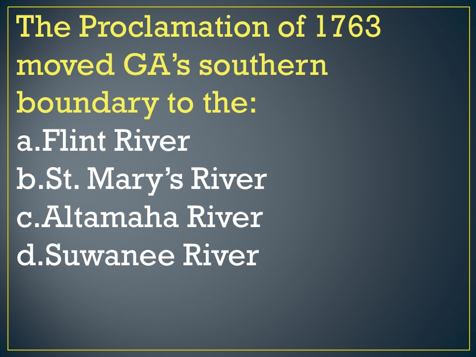 The Proclamation of 1763 moved GA's southern boundary to the: