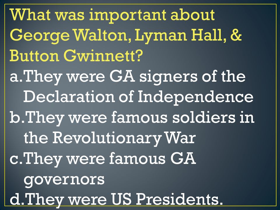 What was important about George Walton, Lyman Hall, & Button Gwinnett