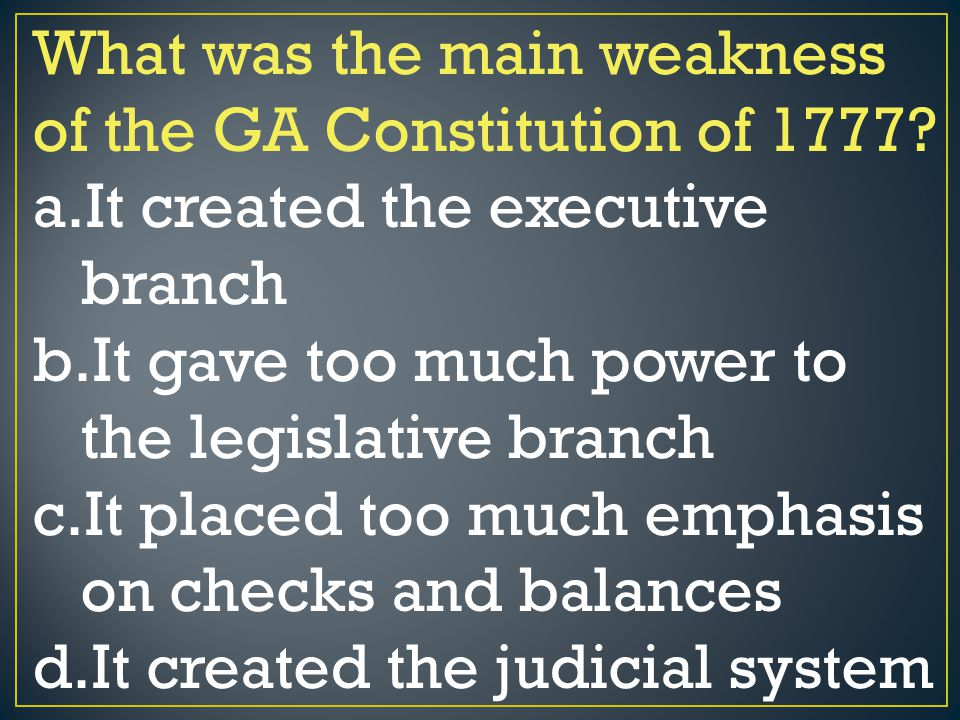 What was the main weakness of the GA Constitution of 1777