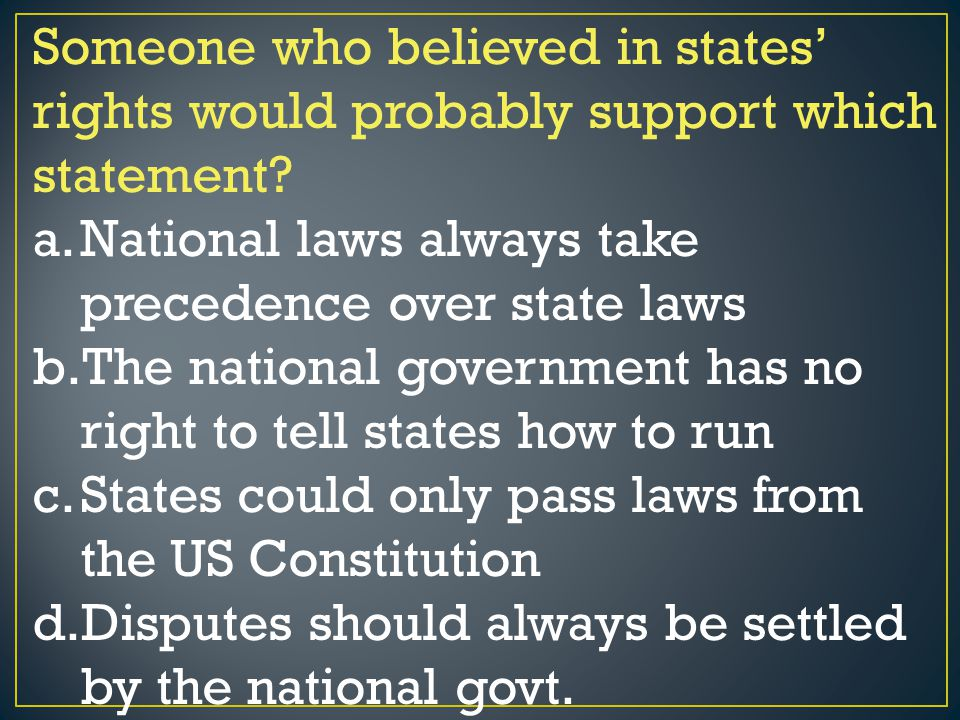 Someone who believed in states' rights would probably support which statement