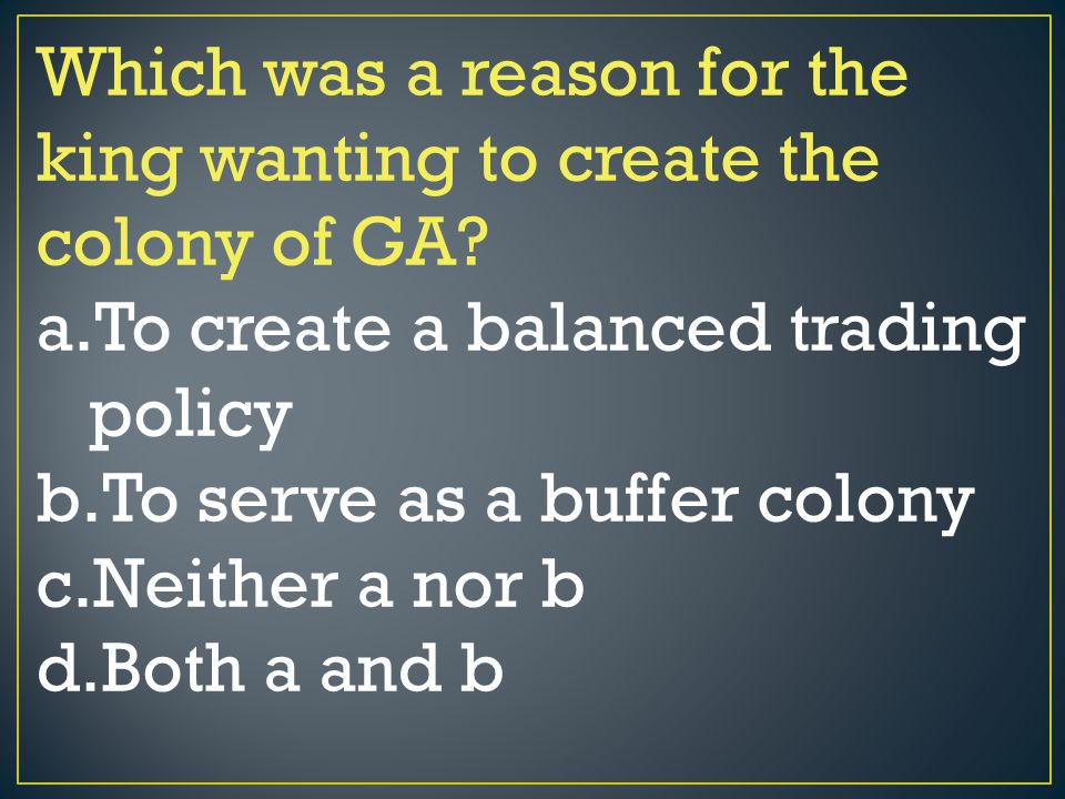 Which was a reason for the king wanting to create the colony of GA