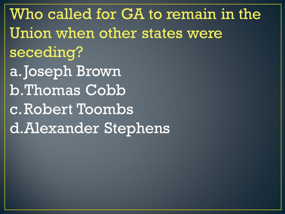 Who called for GA to remain in the Union when other states were seceding
