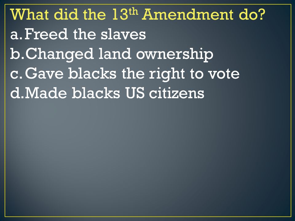 What did the 13th Amendment do