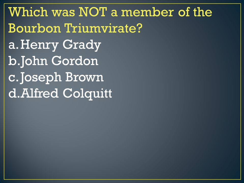 Which was NOT a member of the Bourbon Triumvirate