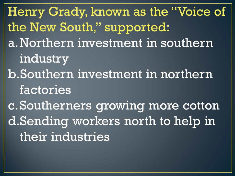 Henry Grady, known as the Voice of the New South, supported: