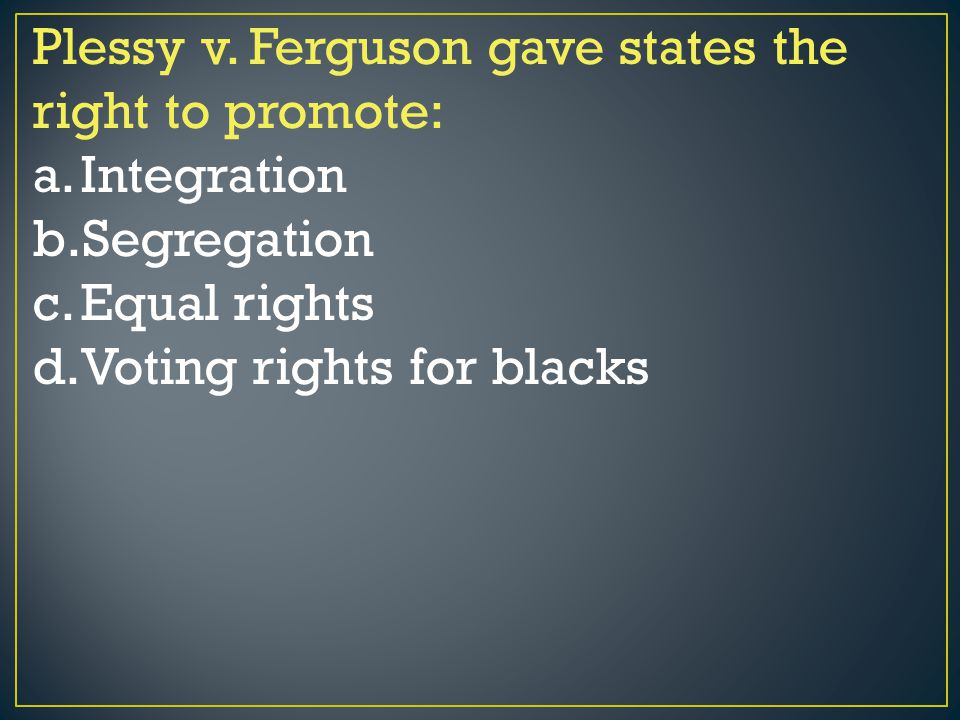 Plessy v. Ferguson gave states the right to promote: